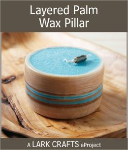 Layered Palm Wax Pillar eProject from Candlemaking the Natural Way (PagePerfect NOOK Book)