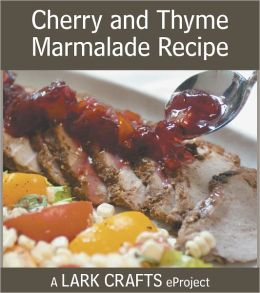 Cherry and Thyme Marmalade Recipe eProject