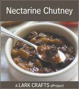 Nectarine Chutney Recipe eProject from Homemade Living: Canning & Preserving (PagePerfect NOOK Book)