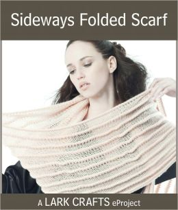 Sideways Folded Scarf eProject from Luxe Knits: The Accessories (PagePerfect NOOK Book)