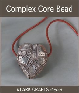 Complex Core Bead eProject from Metal Clay Beads (PagePerfect NOOK Book)