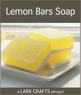 Lemon Bars Soap eProject from Soapmaking the Natural Way (PagePerfect NOOK Book)