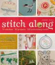 Book Cover Image. Title: Stitch Along:  10 Stitchers, 30 Projects, 100 Embroidery Motifs, Author: Jenny Doh