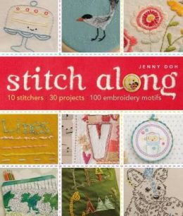 Stitch Along: 10 Stitchers, 30 Projects, 100 Embroidery Motifs