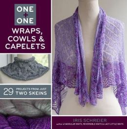 One + One: Wraps, Cowls & Capelets: 29 Projects From Just Two Skeins