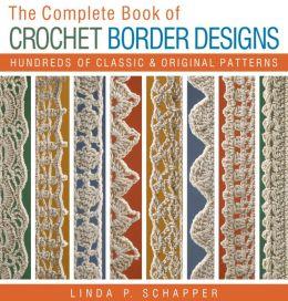 The Complete Book of Crochet Border Designs: Hundreds of Classics & Original Patterns