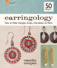 Book Cover Image. Title: Earringology:  How to Make Dangles, Drops, Chandeliers & More, Author: Candie Cooper