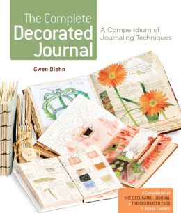 The Complete Decorated Journal: A Compendium of Journaling Techniques (PagePerfect NOOK Book)