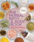 Book Cover Image. Title: The Herbal Bath & Body Book:  Create Custom Natural Products for Hair and Skin, Author: Heather Lee Houdek
