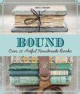Book Cover Image. Title: Bound:  Over 20 Artful Handmade Books, Author: Erica Ekrem