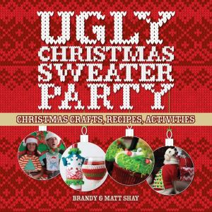 Ugly Christmas Sweater Party: Christmas Crafts, Recipes, Activities