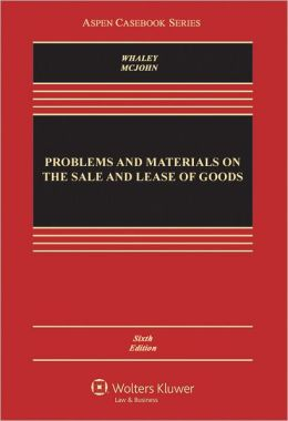 Problems and Materials on the Sale and Lease of Goods, Sixth Edition
