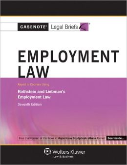 Casenote Legal Briefs: Employment Law Keyed to Rothstein & Liebman, 7th Ed.