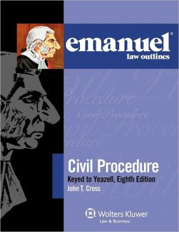 Emanuel Law Outlines: Civil Procedure Keyed to Yeazell's 8E