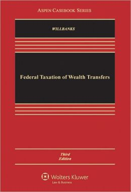 Federal Taxation of Wealth Transfers, Third Edition
