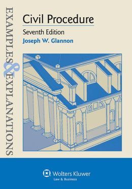 Examples and Explanations: Civil Procedure 7E