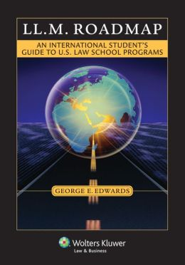 LL.M. Roadmap: An International Student?s Guide to U. S. Law School Programs
