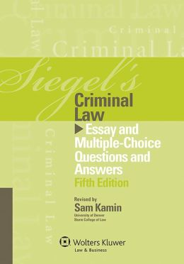 Siegel's Criminal Law: Essay and Multiple-Choice Questions and Answers, Fifth Edition