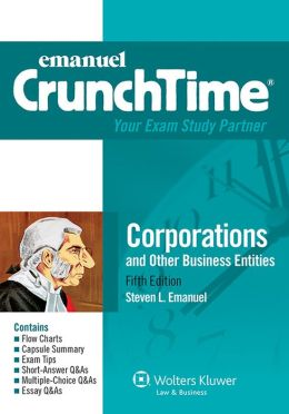 CrunchTime: Corporations and Other Business Entities, Fifth Edition
