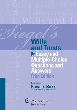Siegel's: Wills and Trusts: Essay and Multiple-Choice Questions and Answers, Fifth Edition