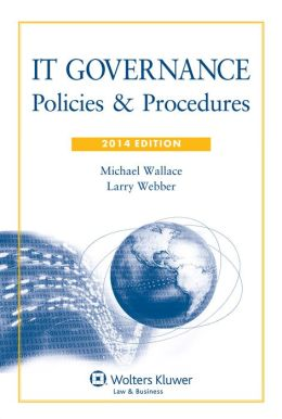 IT Governance: Policies & Procedures, 2014 Edition