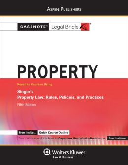 Casenote Legal Briefs: Property Keyed to Singer, Fifth Edition