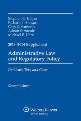 2013-2014 Case Supplement to Accompany Administrative Law