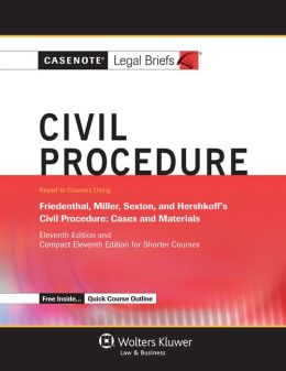 Casenote Legal Briefs: Civil Procedure, Keyed to Friedenthal, Miller, Sexton, and Hershkoff, Eleventh Edition