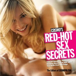 Cosmo's Red-Hot Sex Secrets: Tons of Naughty, Pleasure-Maxing Moves that Will Send You Both Over the Edge (PagePerfect NOOK Book)