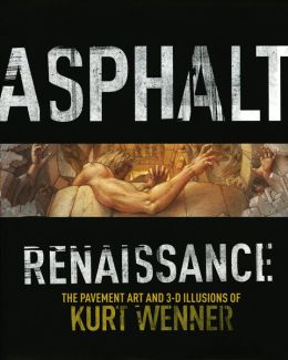 Asphalt Renaissance: The Pavement Art and 3-D Illusions of Kurt Wenner (PagePerfect NOOK Book)