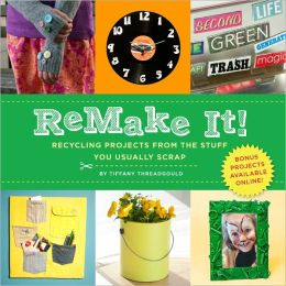 ReMake It!: Recycling Projects from the Stuff You Usually Scrap (PagePerfect NOOK Book)