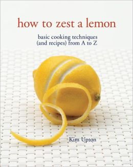 How to Zest a Lemon: Basic Cooking Techniques (and Recipes) from A to Z (PagePerfect NOOK Book)