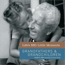 Life's BIG Little Moments: Grandfathers & Grandchildren (PagePerfect NOOK Book)