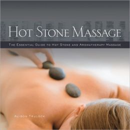 Hot Stone Massage: The Essential Guide to Hot Stone and Aromatherapy Massage (PagePerfect NOOK Book)