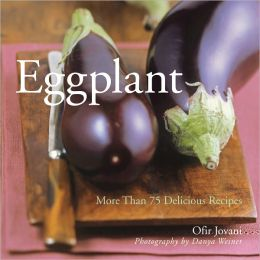 Eggplant: More than 75 Delicious Recipes (PagePerfect NOOK Book)