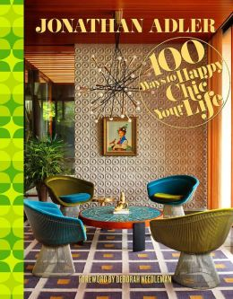Jonathan Adler 100 Way to Happy Chic Your Life (PagePerfect NOOK Book)