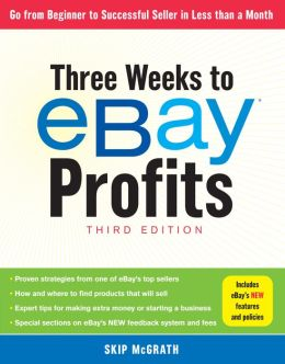 Three Weeks to eBay Profits, Third Edition: Go From Beginner to Successful Seller in Less than a Month