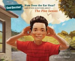 How Does the Ear Hear?: And Other Questions about The Five Senses