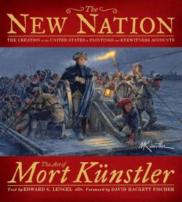 The New Nation: The Creation of the United States in Paintings and Eyewitness Accounts