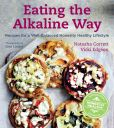 Book Cover Image. Title: Eating the Alkaline Way:  Recipes for a Well-Balanced Honestly Healthy Lifestyle, Author: Natasha Corrett