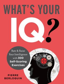 What's Your IQ?: Rate & Raise Your Intelligence with 300 Self-Scoring Exercises