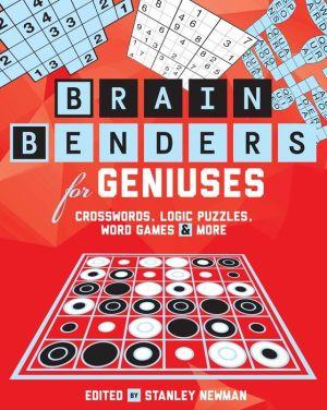 Brain Benders for Geniuses: Crosswords, Logic Puzzles, Word Games & More