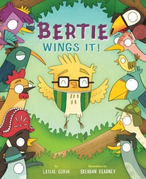 Bertie Wings It!: A Brave Bird Learns to Fly