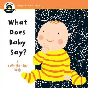Begin Smart What Does Baby Say?: A First Lift-the-Flap Book
