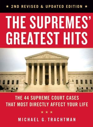 The Supremes' Greatest Hits, 2nd Revised & Updated Edition: The 45 Supreme Court Cases That Most Directly Affect Your Life