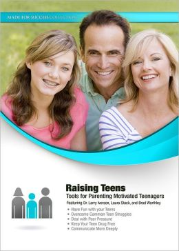 Raising Teens: Tools for Parenting Motivated Teenagers