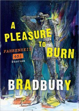 A Pleasure to Burn: Fahrenheit 451 Stories