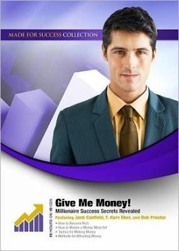 Give Me Money!: Millionaire Success Secrets Revealed
