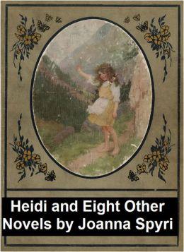 Johanna Spyri: Heidi and 8 Other Novels