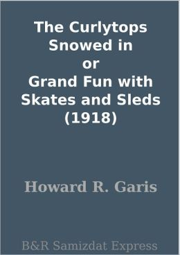 The Curlytops Snowed in or Grand Fun with Skates and Sleds (1918)